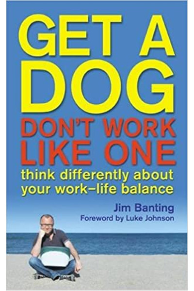 Get a Dog Don't Work Like One