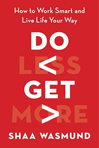 Do Less Get More : How to Work Smart and Live Life Your Way