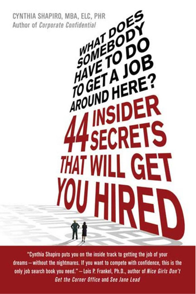What Does Somebody Have to Do to Get a Job Around Here? 44 Insider Secrets That Will Get You Hired