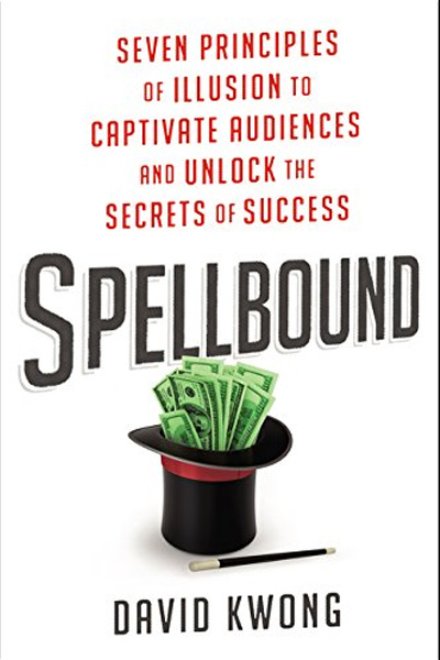 Spellbound : Seven Principles of Illusion to Captivate Audiences and Unlock the Secrets of Success