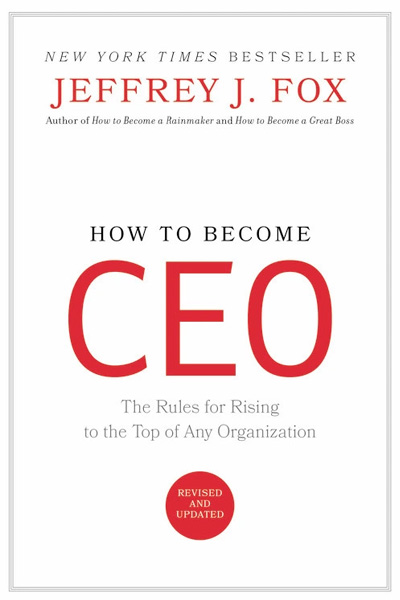 How to Become Ceo : The Rules for Rising to the Top of Any Organization
