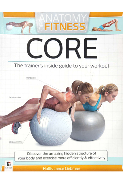 Anatomy of Fitness : Core - The trainer's inside guide to your workout