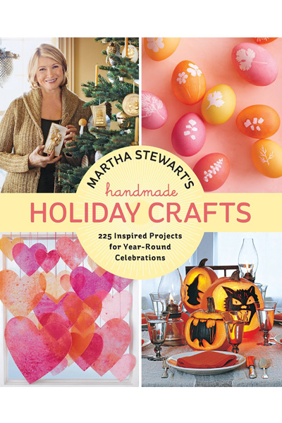 Martha Stewart's Handmade Holiday Crafts : 225 Inspired Projects for Year-Round Celebrations