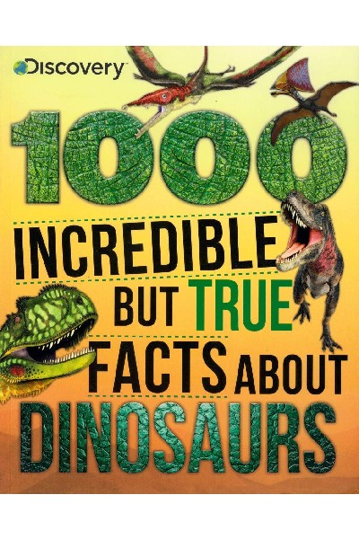 1000 Incredible But True Facts About Dinosaurs