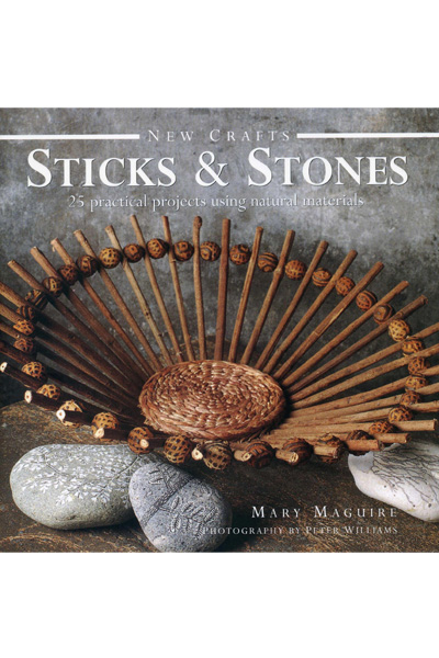 New Crafts: Sticks & Stones: 25 Practical Projects Using Natural Materials