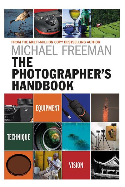 The Photographer's Handbook : Equipment, Technique, Vision
