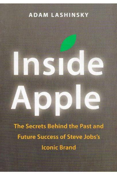 Inside Apple : The Secrets Behind the Past and Future Success of Steve Jobs's Iconic Brand