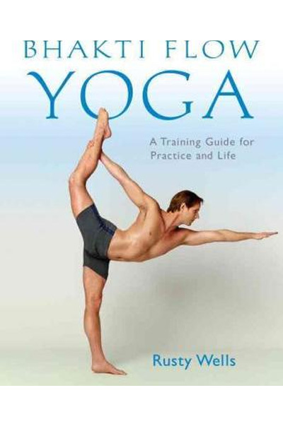 Bhakti Flow Yoga : A Training Guide for Practice and Life