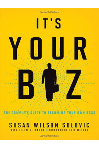 Its Your Biz : The Complete Guide to Becoming Your Own Boss