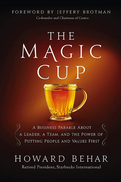 The Magic Cup : A Business Parable About a Leader a Team and the Power of Putting People and Values First