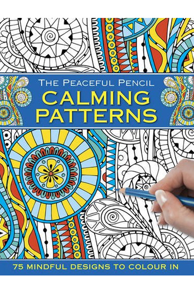 The Peaceful Pencil: Calming Patterns : 75 Mindful Designs to Colour in