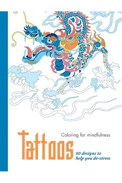 Tattoos: 50 Designs to Help you De-stress (Coloring for Mindfulness)