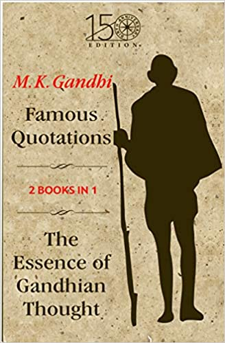 Famous Quotations & The Essence of Gandhian Thought
