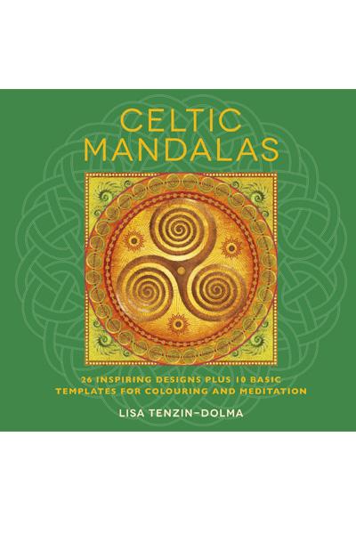 Celtic Mandalas : 26 Inspiring Designs Plus 10 Basic Templates for Colouring and Meditation