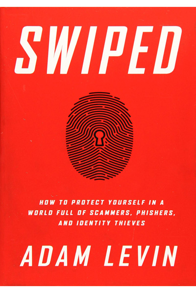 Swiped: How to Protect Yourself in a World Full of Scammers Phishers and Identity Thieves