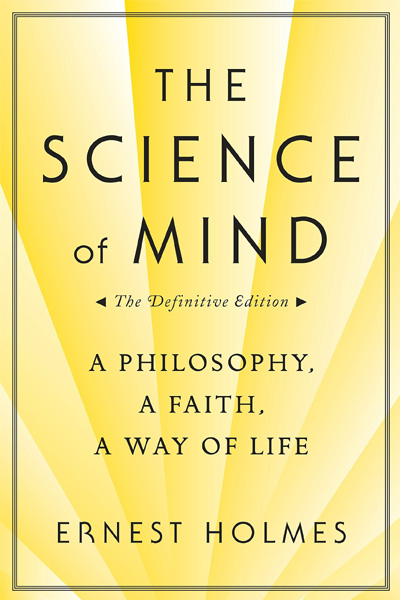 The Science of Mind: A Philosophy.. A Faith.. A Way of Life