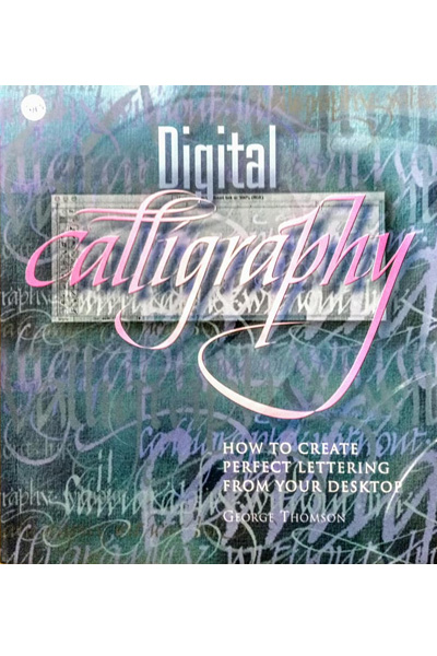 Digital Calligraphy : How to Create Perfect Lettering from Your Desktop
