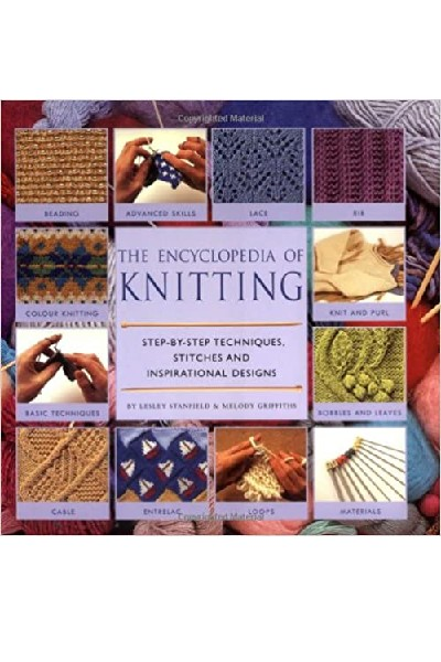 The Encyclopedia of Knitting: Step-By-Step Techniques, Stitches and Inspirational Designs