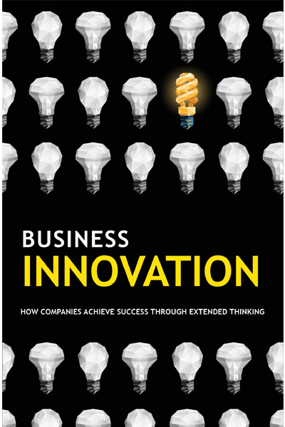 Business Innovation: How Companies Achieve Success Through Extended Thinking