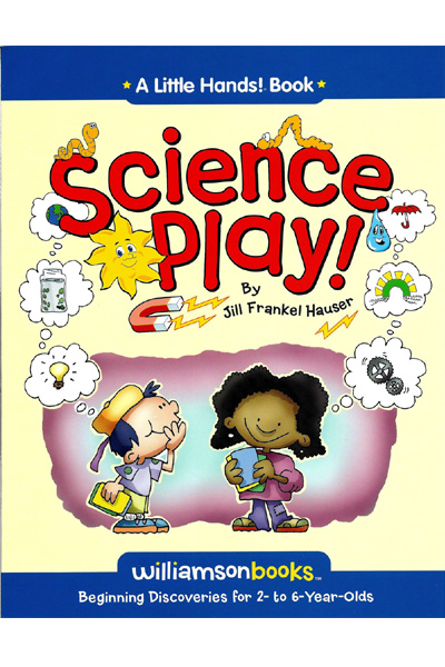 Science Play : Beginning Discoveries for 2 to 6 Years Olds