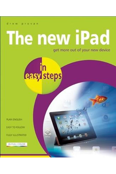 The New iPad in Easy Steps: Enjoy the Full Potential of your New Device!