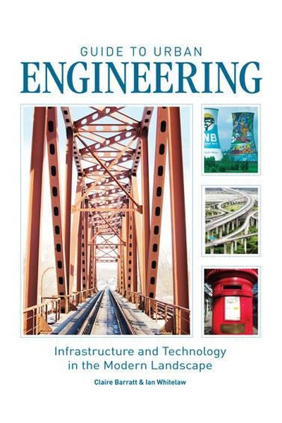 Guide to Urban Engineering : Infrastructure and Technology in the Modern Landscape