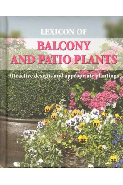 Lexicon of Balconies and Patio Plants: A Guide to Successful and Creative Planting