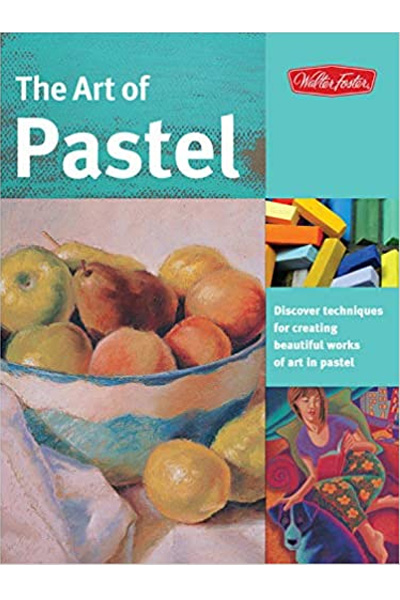 The Art of Pastel : Discover Techniques for Creating Beautiful Works of Art in Pastel