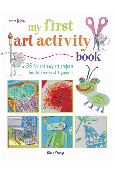 My First Art Activity Book: 35 easy and fun projects for children aged 7 years +