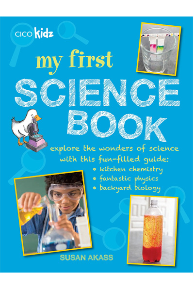 My First Science Book: Explore the wonders of science with this fun-filled guide: kitchen chemistry.. fantastic physics.. backyard biology