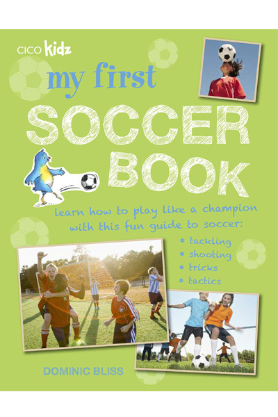 My First Soccer Book: Learn how to play like a champion with this fun guide to soccer: tackling.. shooting.. tricks.. tactics