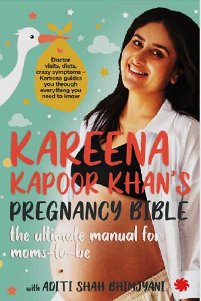 Kareena Kapoor Khan's Pregnancy Bible : The ultimate manual for moms-to-be