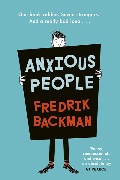 Anxious People: A funny.. comforting and wise new novel