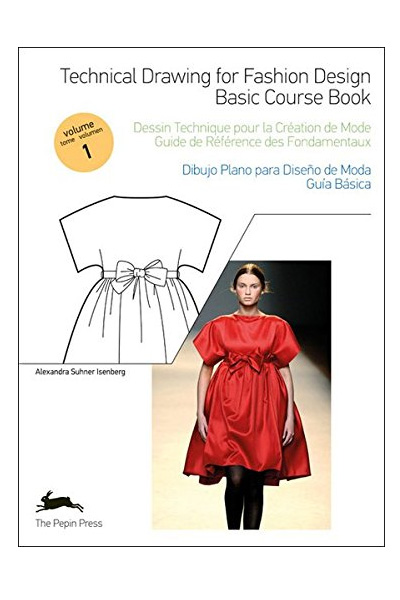 Technical Drawing for Fashion Design : Volume 1: Basic Course Book