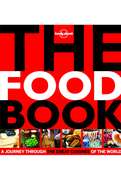 The Food Book: A Journey through the Great Cuisines of the World (Lonely Planet)