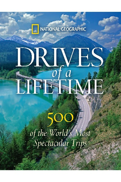 National Geographic: Drives of a Lifetime: 500 of the World's Most Spectacular Trips