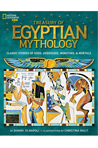 National Geographic: Treasury of Egyptian Mythology: Classic Stories of Gods, Goddesses, Monsters & Mortals
