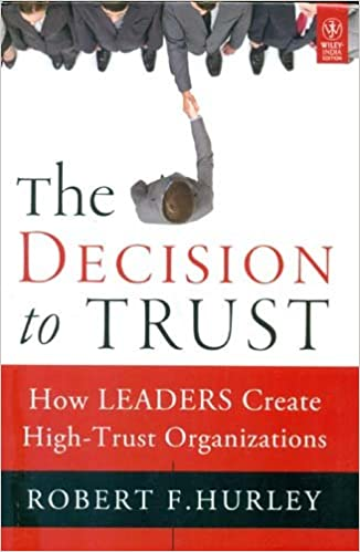 Wiley Management: The Decision to Trust: How Leaders Create High-Trust Organizations