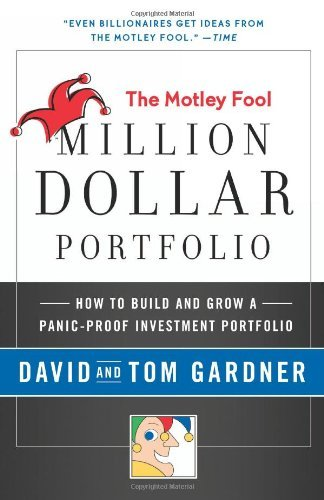 The Motley Fool Million Dollar Portfolio: How to Build and Grow a Panic-Proof Investment Portfolio