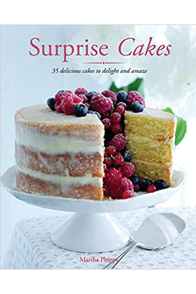 Surprise Cakes: 35 Delicious Cakes to Delight and Amaze
