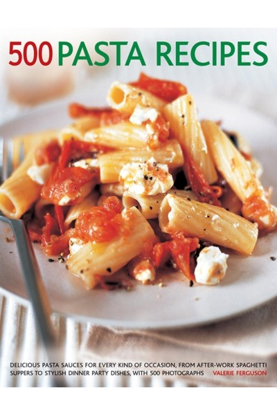 500 Pasta Recipes: Delicious Pasta Sauces for Every Kind of Occasion