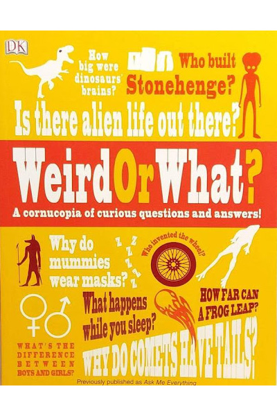 Weird Or What?: A Cornucopia of Curious Questions and Answers!
