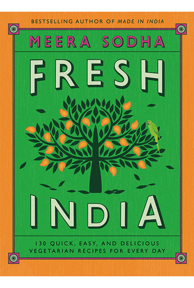 Fresh India: 130 Quick Easy and Delicious Vegetarian Recipes for Every Day