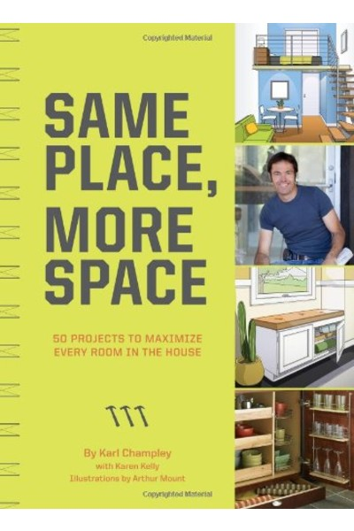 Same Place More Space: 50 Projects to Maximize Every Room in the House