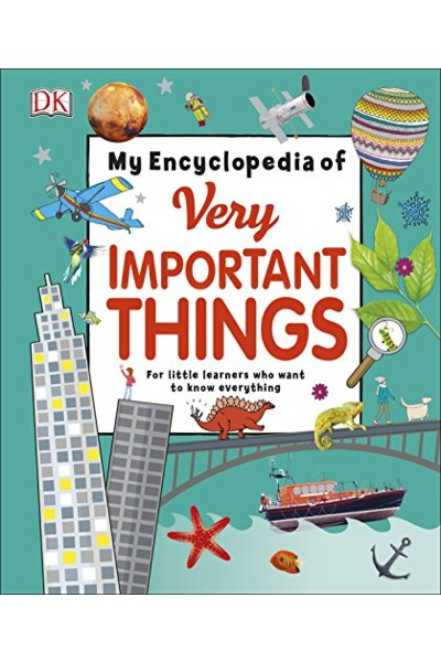 My Encyclopedia of Very Important Things: For Little Learners Who Want to Know Everything