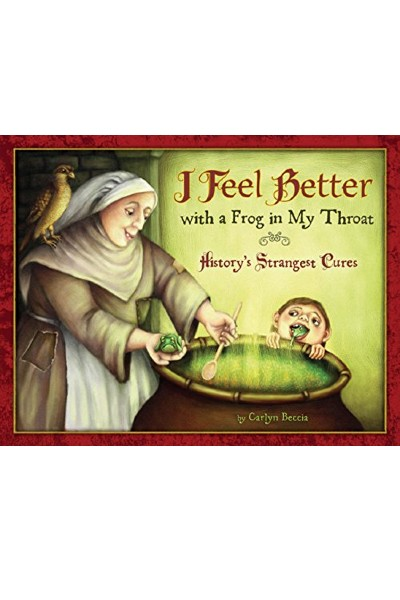 I Feel Better With a Frog in My Throat: History's Strangest Cures