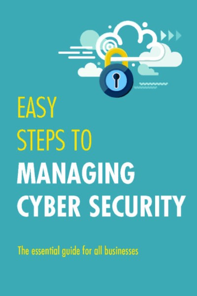 Easy Steps to Managing Cyber Security: The Essential Guide for all Businesses