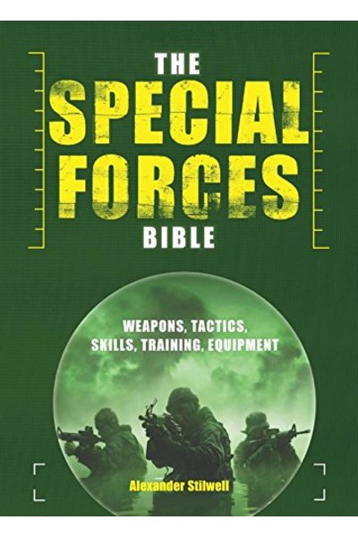 The Special Forces Bible: Weapons...Tactics...Skills...Training Equipment