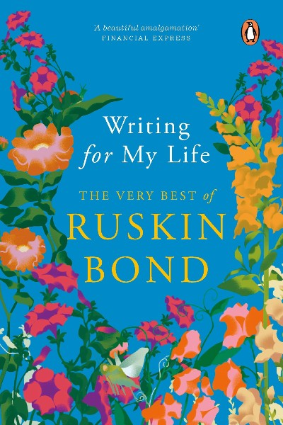 Writing for My Life: The Very Best of Ruskin Bond