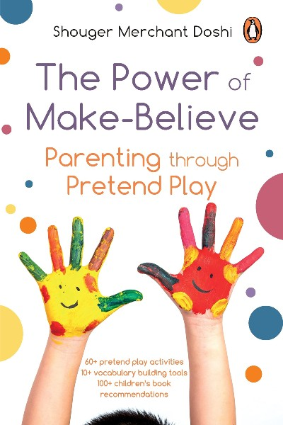 The Power of Make-Believe: Parenting through Pretend Play
